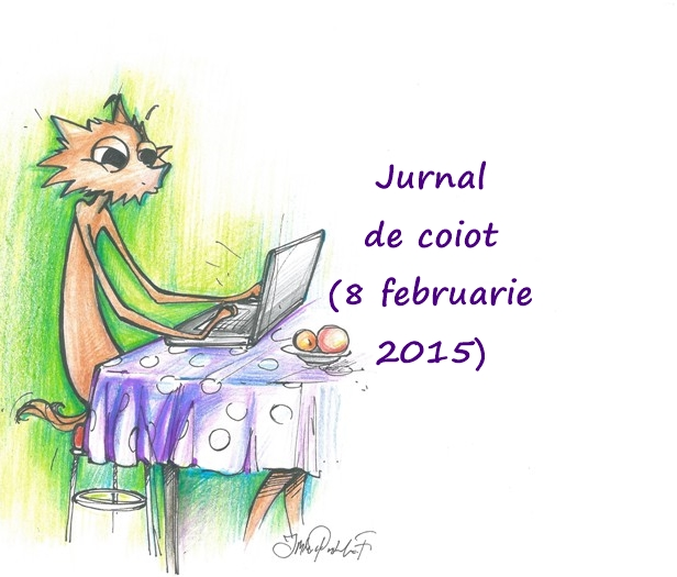 jurnal de coiot, 8 februarie 2015